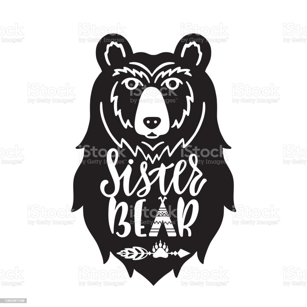 Sister bear. Hand drawn typography phrase with bear head, teepee,...
