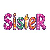 Sister-Bright Vector Inscription . Can be used as T-shirt print, sticker, etc. Stock flat illustration.