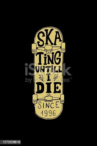 istock Skating until i die. Lettering phrase on skateboard background. Design element for emblem, sign, poster, card, banner. Vector illustration 1272528618