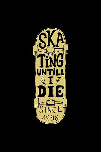 Skating until i die. Lettering phrase on skateboard background. Design element for emblem, sign, poster, card, banner. Vector illustration