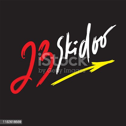 23 skidoo - inspire motivational quote. Hand drawn lettering. Youth slang, idiom. Print for inspirational poster, t-shirt, bag, cups, card, flyer, sticker, badge. Cute funny vector writing
