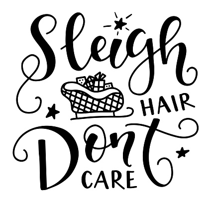 Sleigh hair don't care - black text isolated on white background - vector illustration for posters, photo overlays, card, t-shirt print and social media.