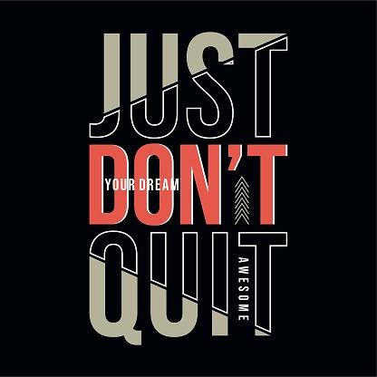 slogan just don't quit typography tee print design graphic vector illustration