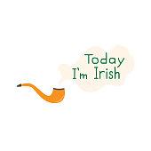 Smoke pipe. Today i'm irish. Element for St. Patrick s Day. Cartoon illustration for pub invitation, t-shirt design, cards or decor