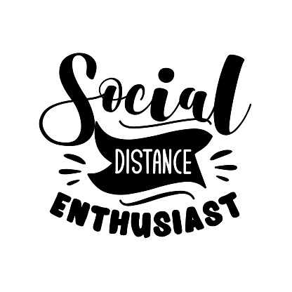 Social Distance Enthusiast - funny phrase in covid-19 pandemic self isolated period.