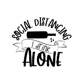 Social Distancing i drink win- funny text with bottle. Home Quarantine illustration