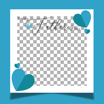 Social media frame for father's day. Blue heart shapes and blue background.
