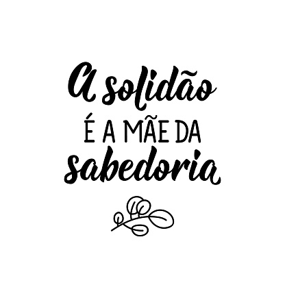 Solitude is the mother of wisdom in Portuguese. Lettering. Ink illustration. Modern brush calligraphy.
