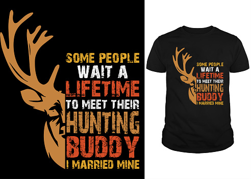 Some People Wait a Lifetime To meet their Hunting Buddy T-shirt design