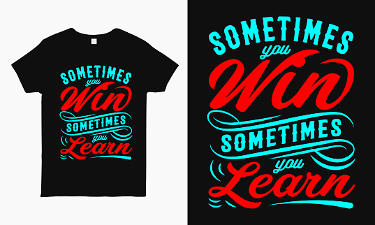 Sometimes you win sometimes you learn. Motivational quote t-shirt design template