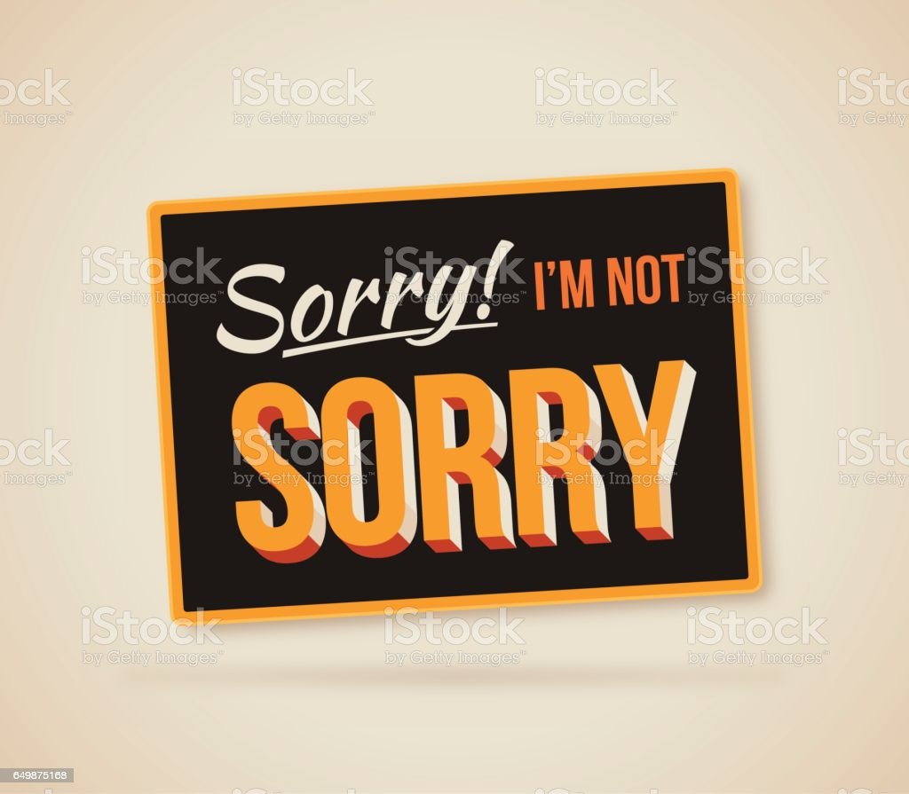 Sorry I'm Not Sorry Sign vector art illustration