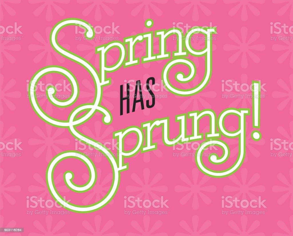 Spring Has Sprung Vector Design on flower background. vector art illustration