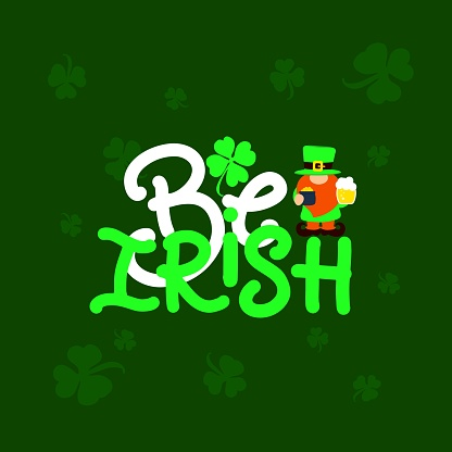 St. Patricks day quote. Be irish with illustration of gnome, beer, pot of money. on green background. Holiday festival concept. Vector illustration. For greeting card, poster, banner,