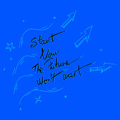 Start now the future wont wait