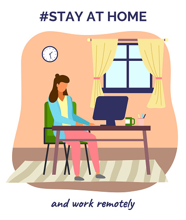 Stay at home and work remotely, work at distance, freelance work, organizing home time for work