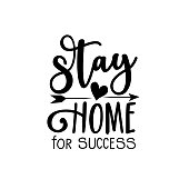 Stay Home for success- saying with arrow. Corona virus - staying at home print.