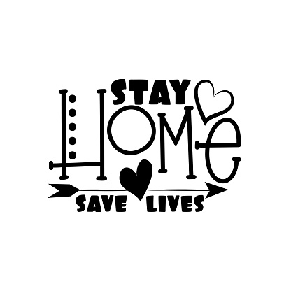Stay Home Save Lives- saying with arrow. Corona virus - staying at home print.