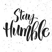 Stay humble. Hand drawn lettering on white background.