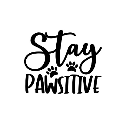 Stay Pawsitive- funny text with pawprint.