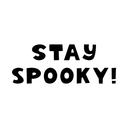 Stay spooky. Halloween quote. Cute hand drawn lettering in modern scandinavian style. Isolated on a white background. Vector stock illustration.