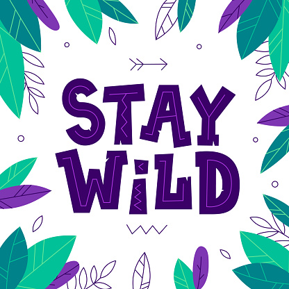 Stay Wild quote with leaves frame. Cute vector illustration in tribal style. Inspirational and motivational phrase for prints, textiles, children goods.