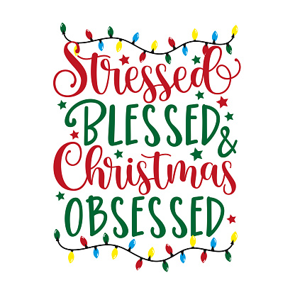 Stressed Blessed & Chrsitmas Obsessed - funny saying text, for Christmas.