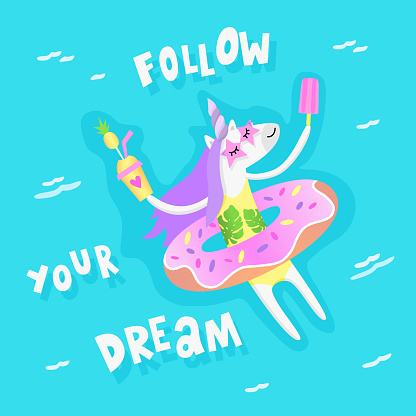 """Summer unicorn with Donut Pool Float relax in the pool. The inspirational quote: """"Follow your dream"""""""