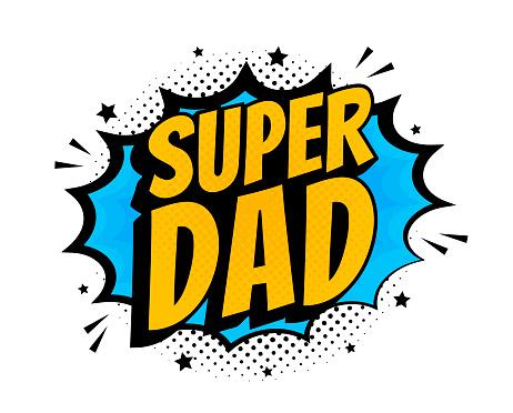 Super dad message in sound speech bubble in pop art style. Sound bubble speech word cartoon expression vector illustration