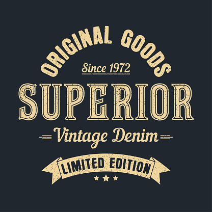 Superior denim, original goods graphic for t-shirt. Vintage clothes design with grunge. Authentic apparel typography. Retro tee shirt print. Vector illustration.