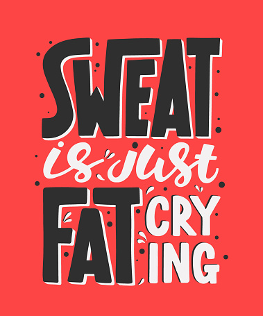 Sweat is just fat crying. Gym motivational and inspirational quote, handwritten typography.