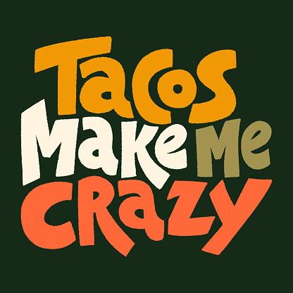 Tacos make me crazy