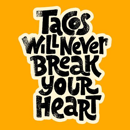 Tacos will never break your heart