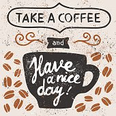 Take a coffee and have a nice day! Cup, coffee beans. Vector illustration with hand drawn lettering.