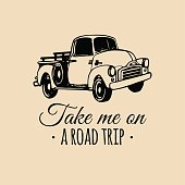 Take me on a road trip quote with old pickup sketch. Vintage retro automobile icon. Vector inspirational poster.