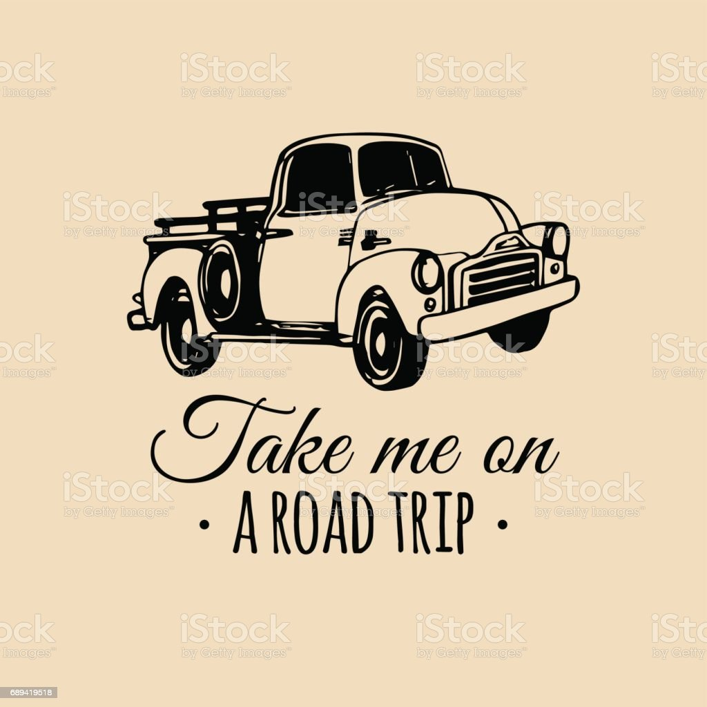 Take me on a road trip quote with old pickup sketch. Vintage retro automobile icon. Vector inspirational poster. vector art illustration