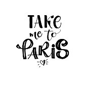 Take me to Paris phrase for  card. Lettering for posters, t-shirts, cards, invitations, stickers, banners, advertisement. Vector illustration.