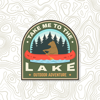 Take me to the lake. Camping quote. Patch or sticker. Vector Concept for shirt or logo, print, stamp or tee. Vintage typography design with bear in canoe, lake and forest silhouette. Summer camp
