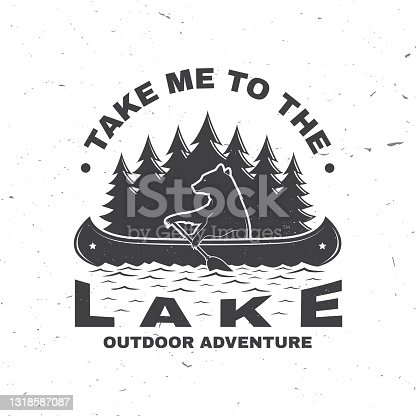 istock Take me to the lake. Camping quote. Vector. Concept for shirt or symbol, print, stamp or tee. Vintage typography design with bear in canoe, lake and forest silhouette. Summer camp. 1318587087