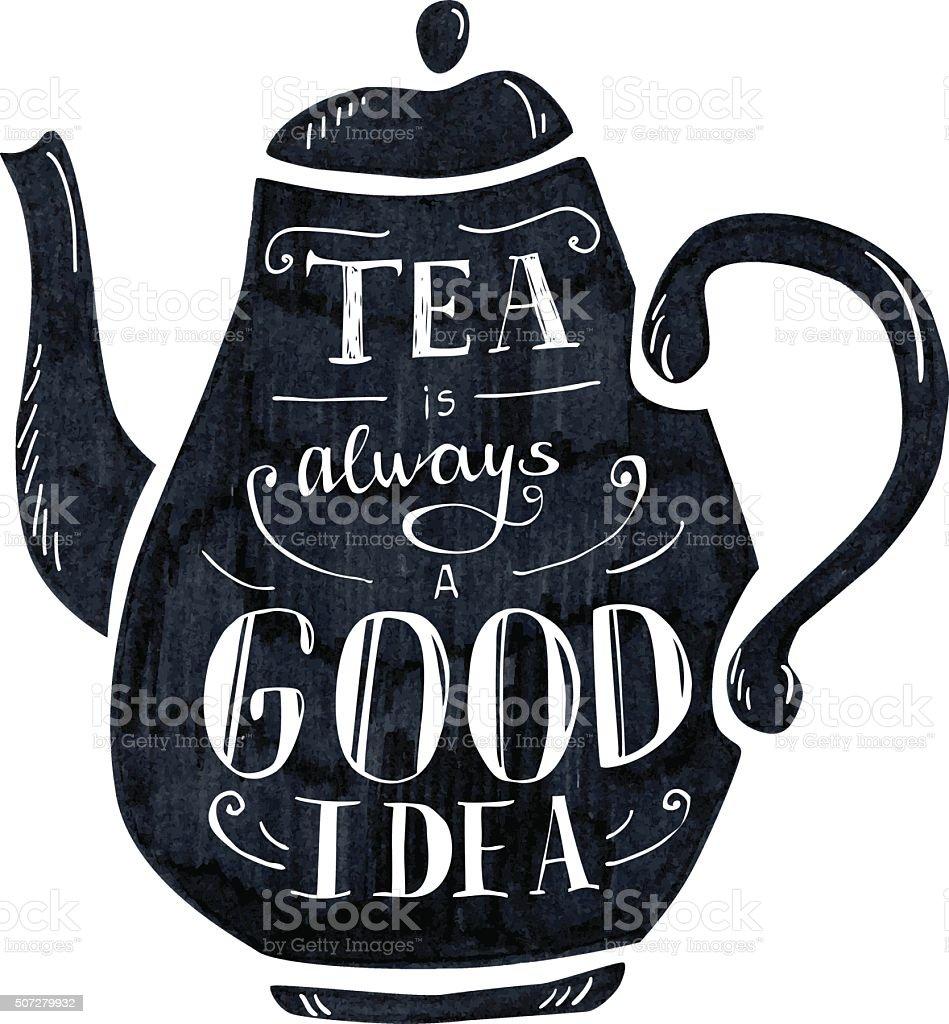 Tea is always a good idea lettering vector art illustration