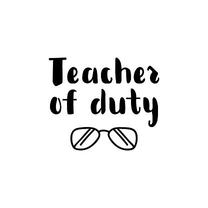 Teacher of duty. Vector illustration. Lettering. Ink illustration. t-shirt design. Teachers day card