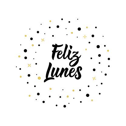 text in Spanish: Happy Monday. Lettering. calligraphy vector illustration. Feliz lunes