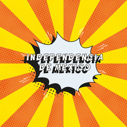 Text 'INDEPENDENCIA DE MEXICO' in retro comics speech bubble on orange background with radial lines and halftone dots. Holiday banner template in vintage pop art style. Vector illustration eps10