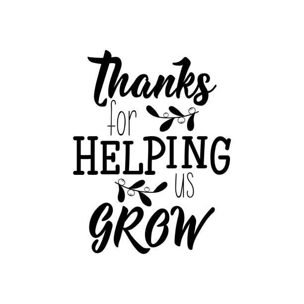 Thanks for helping us grow. Vector illustration. Lettering. Ink illustration. Thanks for helping us grow. Lettering. Vector illustration. Perfect design for greeting cards, posters, T-shirts, banners print invitations. thank you teacher stock illustrations