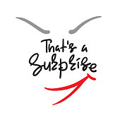 That's a Surprise - emotional handwritten quote. Print for poster, t-shirt, bag, logo, postcard, flyer, sticker, sweatshirt, cups. Simple original vector
