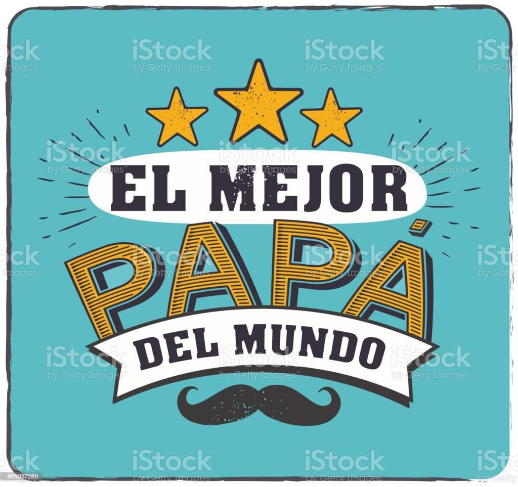 The best Dad in the World - World s best dad - spanish language. Happy fathers day - Feliz dia del Padre - quotes. Congratulation card, label, badge vector. Mustache, stars elements vector art illustration
