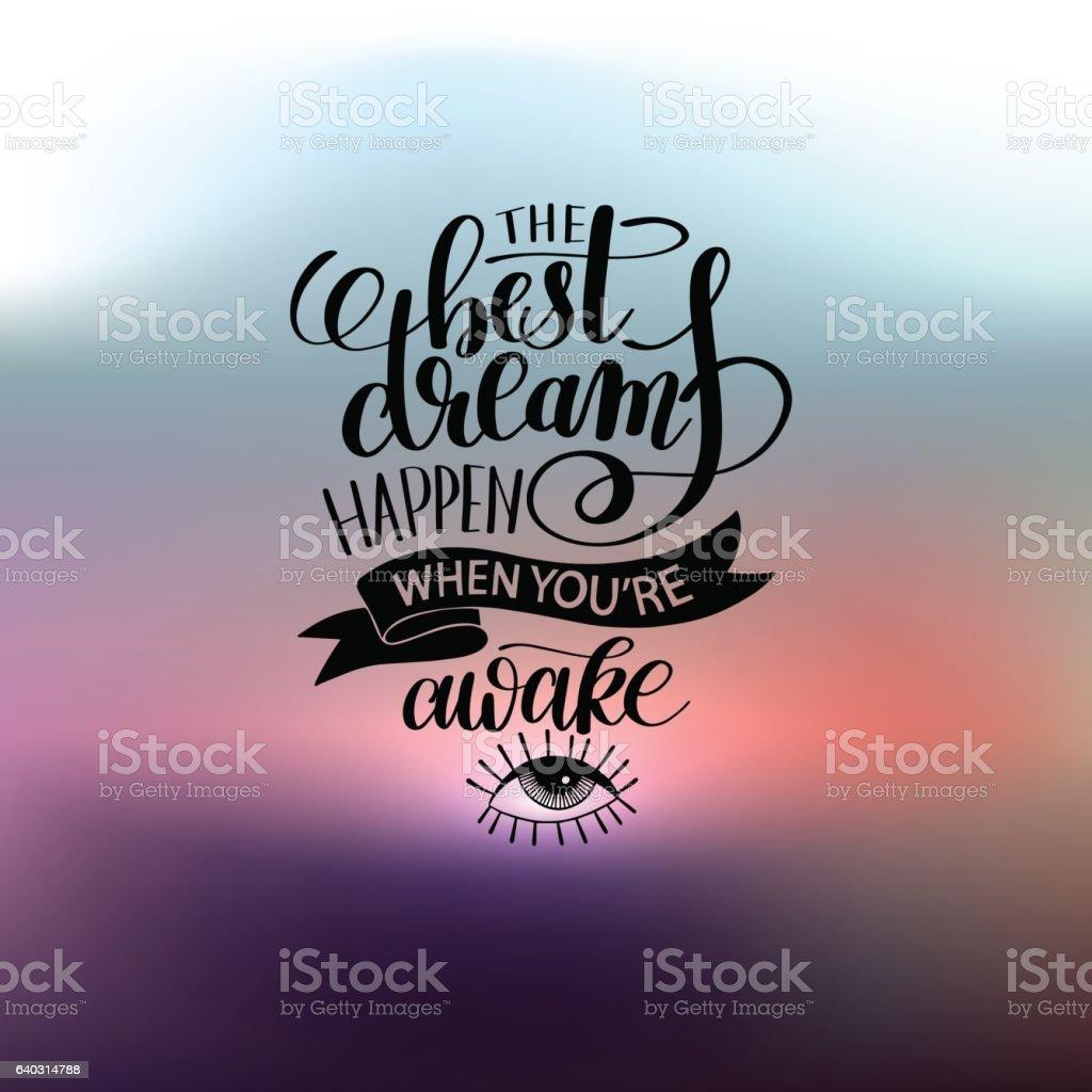 the best dreams happen when youre awake hand written