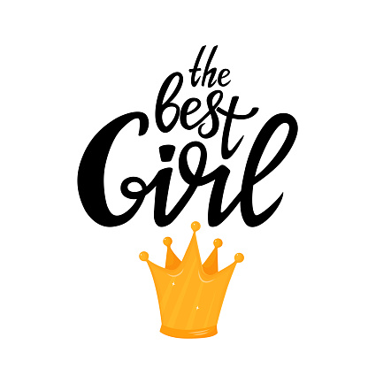 The best Girl hand drawn lettering with golden crown. Can be used as t-shirt design, greeting card