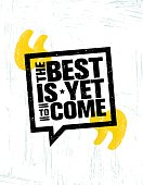 The Best Is Yet To Come. Inspiring Speech Bubble Creative Motivation Quote Poster Template. Vector Typography