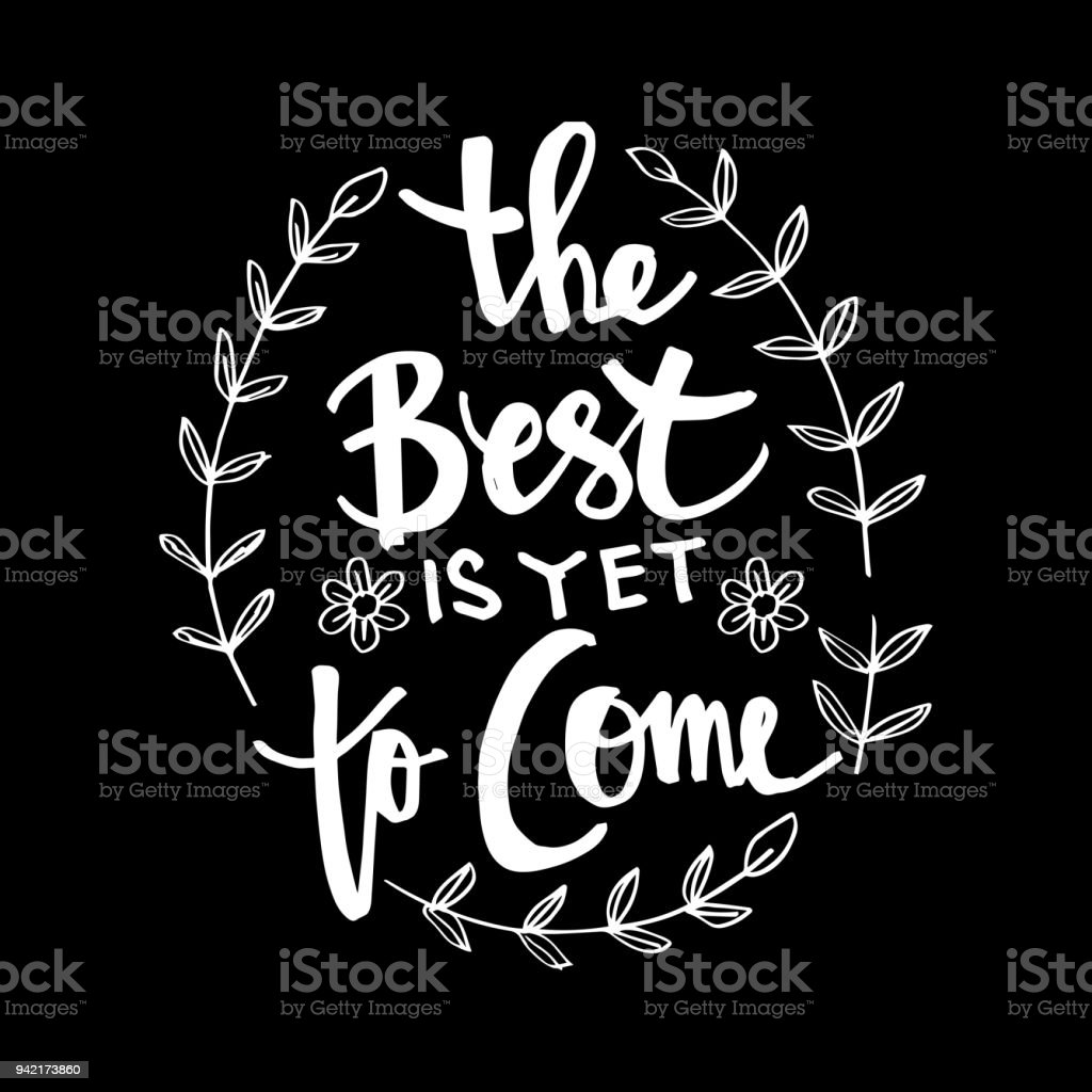 The Best Is Yet To Come Lettering Inspirational Motivating Quotes By
