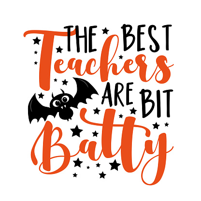 The best teachers are bit batty - funny slogan with cute bat for Halloween.